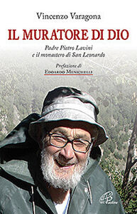 Libro Il muratore di Dio. Padre Pietro Lavini e il muratore di San Leonardo Vincenzo Varagona
