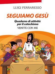 Seguiamo Gesù. Quaderno di attività per il catechismo Cei «Venite con me». Ediz. illustrata