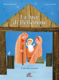 La La luce di Betlemme. Il mio libro presepio - Benevelli Alberto Serofilli Loretta - wuz.it
