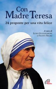 Libro Con Madre Teresa. 24 proposte per una vita felice