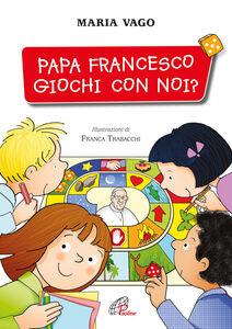 Libro Papa Francesco, giochi con noi? Maria Vago
