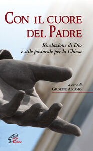 Foto Cover di Con il cuore del Padre. Rivelazione di Dio e stile pastorale per la Chiesa, Libro di  edito da Paoline Editoriale Libri