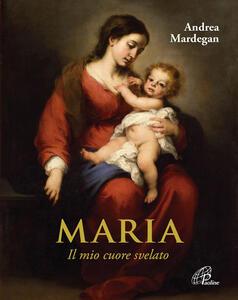 Maria. Il mio cuore svelato - Andrea Mardegan - copertina