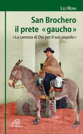 San Brochero, il prete «gaucho». «La carezza di Dio per il suo popolo»