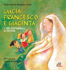 Lucia Francesco e Giacinta. I tre pastorelli di Fatima.pdf