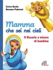 Mamma che sei nei cieli. Il Rosario a misura di bambino. Ediz. illustrata