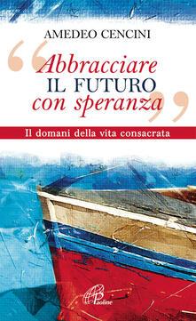 Amatigota.it «Abbracciare il futuro con speranza». Il domani della vita consacrata Image