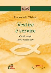 Vestire è servire. Casula e stola: storia e significato - Viviano Emmanuela - wuz.it
