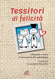 Tessitori di felicità. Chiamati a vivere il sacramento del matrimonio - copertina