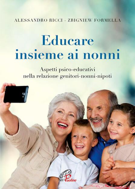 Educare insieme ai nonni. Aspetti psico-educativi nella relazione genitori- nonni-nipoti - Alessandro Ricci - Zbigniew Formella - - Libro - Paoline  Editoriale Libri - La famiglia   IBS