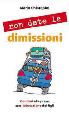 Non date le dimissioni. Genitori alle prese con l'educazione dei figli - Mario Chiarapini - ebook