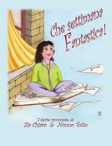 Che settimana fantastica! 7 storie raccontate da zia Chiara & nonno Totto. Ediz. illustrata.pdf