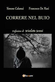 Correre nel buio - Simone Calamai,Francesco De Masi - ebook