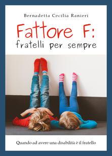 Fattore f: fratelli per sempre - Bernadetta Cecilia Ranieri - copertina