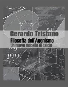 Filosofia dell'agonismo. Un nuovo modello di calcio - Gerardo Tristano - ebook