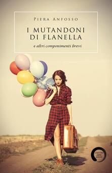 I mutandoni di flanella e altri componimenti brevi - Piera Anfosso - copertina