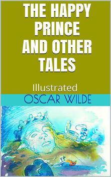 Thehappy prince and other tales. Ediz. illustrata