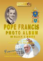 Pope Francis photo album in black & white. Ediz. italiana e inglese. Vol. 1
