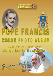 Pope Francis color photo album. Ediz. illustrata