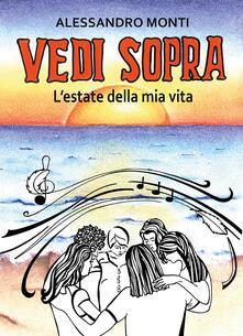 Vedi sopra. L'estate della mia vita - Alessandro Monti - copertina