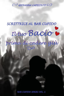 Daddyswing.es Il tuo bacio prima di cadere giù. Scrittrice al Bar Cupido. Bar Cupido serie. Vol. 1 Image