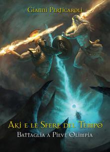 Battaglia a Pieve Olimpia. Aki e le sfere del tempo - Gianni Perticaroli - copertina