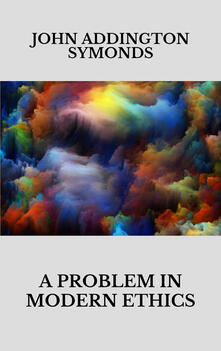 Aproblem in modern ethics. Being an inquiry into the phenomenon of sexual inversion addressed especially to medical psyhologist and jurists