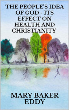 Thepeople's idea of God. Its effect on health and christianity