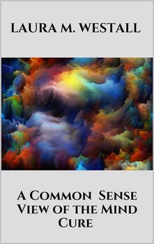 Acommon-sense view of the mind-cure
