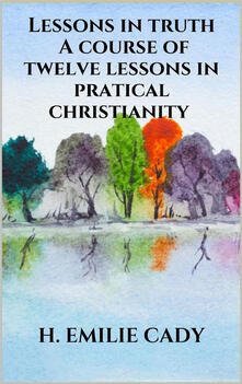 Lessons in truth. A course of twelve lessons in pratical christianity