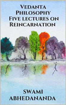 Five lectures on reincarnation. Vedânta philosophy