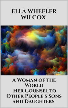 Awoman of the world. Her counsel to other people's sons and daughters