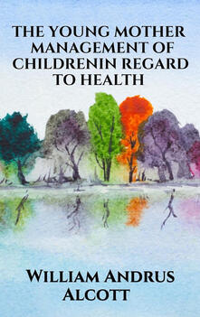 Theyoung mother. Management of children in regard to health