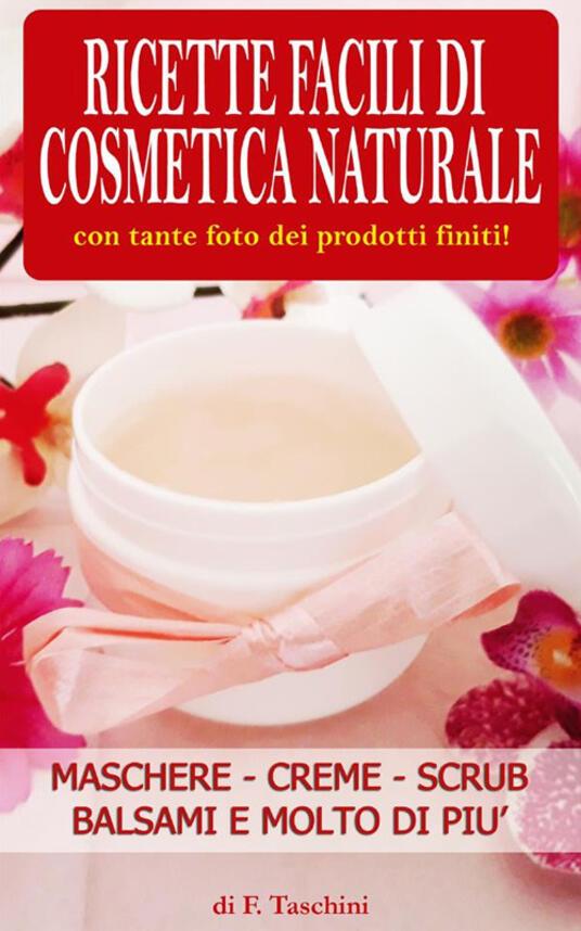 Ricette facili di Cosmetica Naturale - F. Taschini - ebook