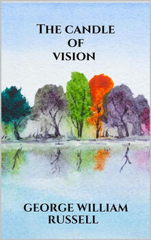 The candle of vision - George William Russell - ebook