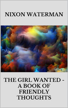 Thegirl wanted. A book of friendly thought