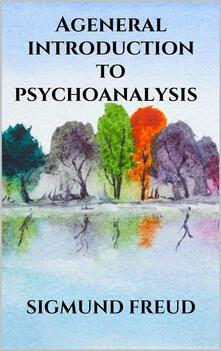 Ageneral introduction to psychoanalysis