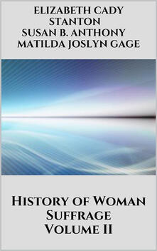 History of woman suffrage. Vol. 2