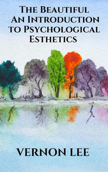 Thebeautiful. An introduction to psychological esthetics