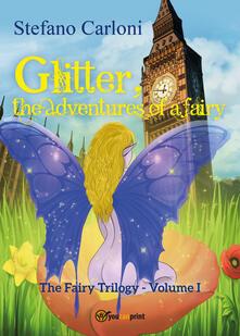 Glitter, the adventures of a fairy. The fairy trilogy. Vol. 1 - Stefano Carloni - copertina