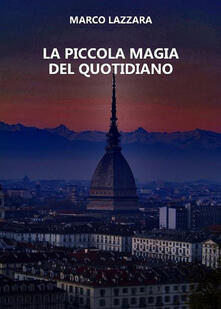 La piccola magia del quotidiano - Marco Lazzara - ebook