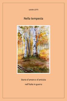 Nella tempesta. Storie damore e damicizia nellItalia in guerra.pdf
