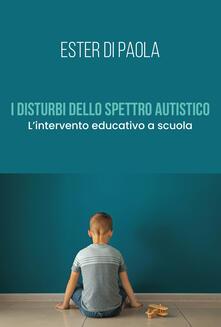 I disturbi dello spettro autistico. Lintervento educativo a scuola.pdf