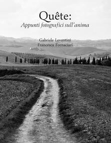 Quête: appunti fotografici sull'anima - Gabriele Levantini,Francesca Fornaciari - copertina