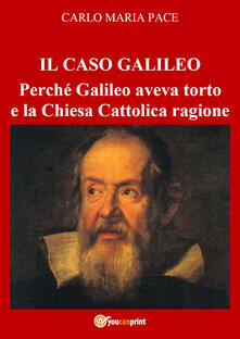 Il caso Galileo. Perché Galileo aveva torto e la Chiesa Cattolica ragione.pdf