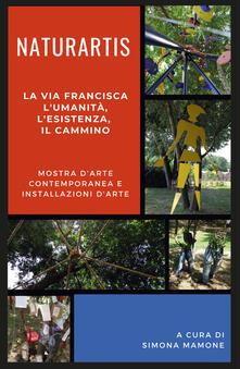 Capturtokyoedition.it Naturartis. La via Francisca. L'umanità, L'esistenza, il cammino. Catalogo della mostra (Fagnano Olona, 7-28 luglio 2019) Image