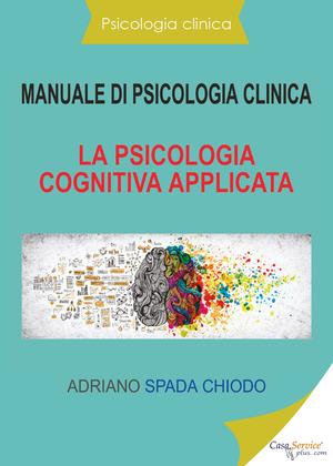 Manuale di psicologia clinica. La psicologia cognitiva applicata