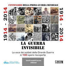 1914-2014. La guerra invisibile. La voce dei soldati della Grande Guerra in 100 opere riscoperte.pdf