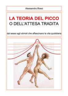 La teoria del picco o dellattesa tradita. Dal sesso agli stimoli che affascinano la vita quotidianità.pdf