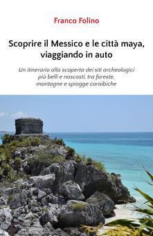 Ipabsantonioabatetrino.it Scoprire il Messico e le città maya, viaggiando in auto Image